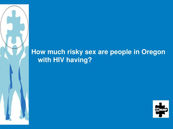 How much risky sex are people in Oregon with HIV having?