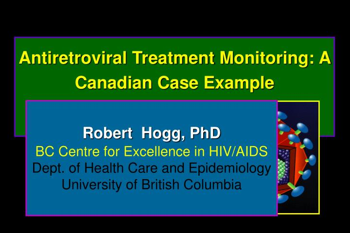 Antiretroviral treatment m onitoring a canadian ca se example