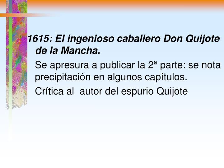 1615: El ingenioso caballero Don Quijote de la Mancha.