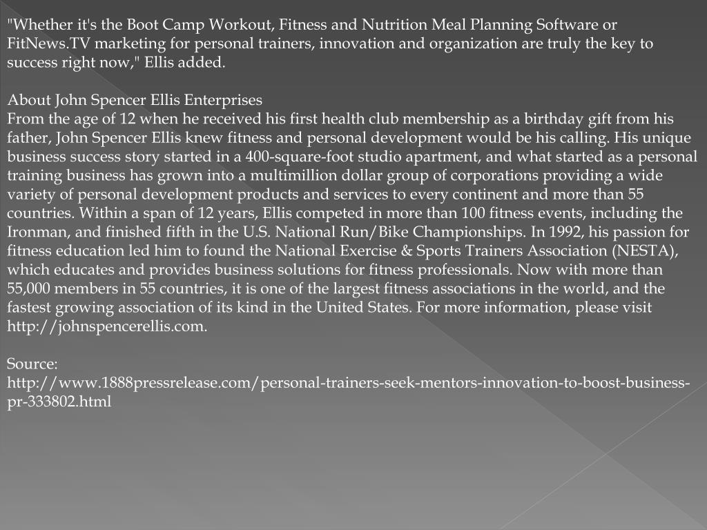 """""""Whether it's the Boot Camp Workout, Fitness and Nutrition Meal Planning Software or FitNews.TV marketing for personal trainers, innovation and organization are truly the key to success right now,"""" Ellis added."""