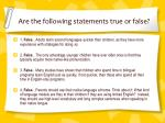 are the following statements true or false1