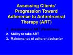 assessing clients progression toward adherence to antiretroviral therapy art