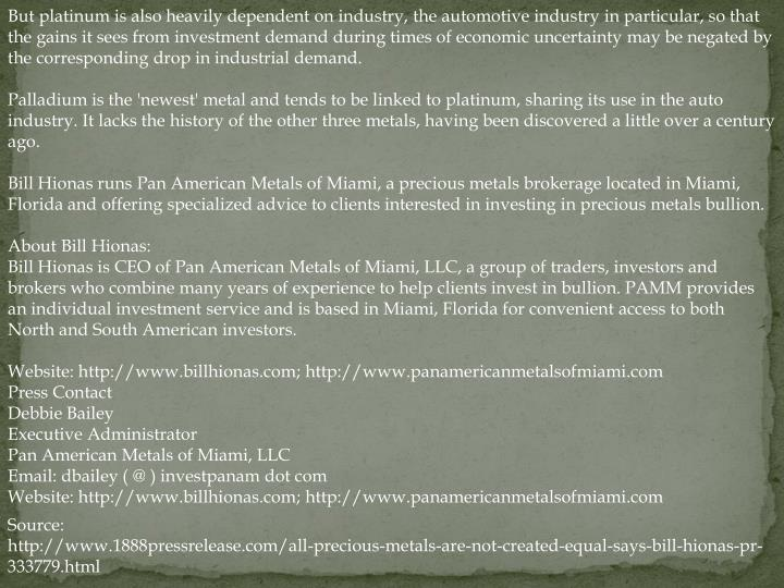 But platinum is also heavily dependent on industry, the automotive industry in particular, so that t...