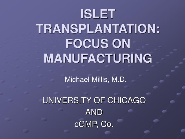 Islet transplantation focus on manufacturing