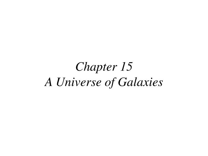 chapter 15 a universe of galaxies n.