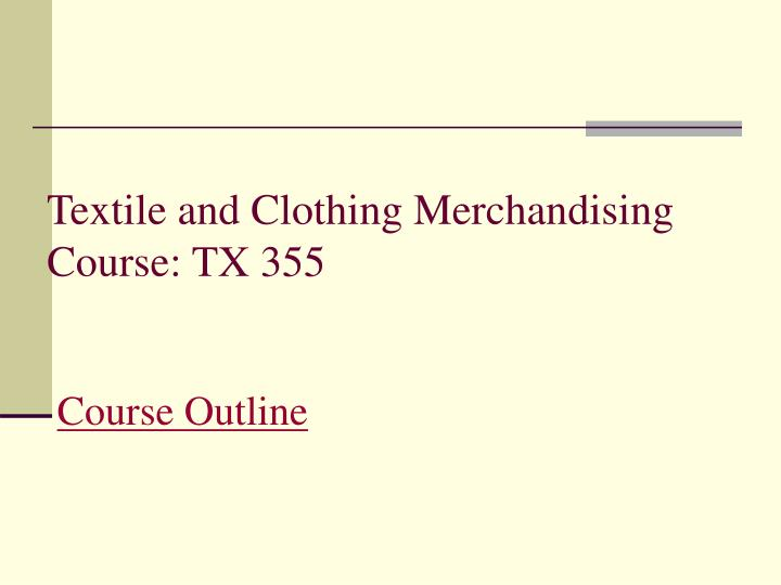 textile and clothing merchandising course tx 355 course outline n.