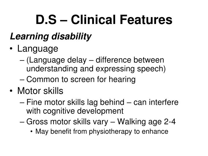 D.S – Clinical Features