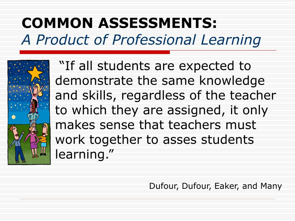 common assessments a product of professional learning l.