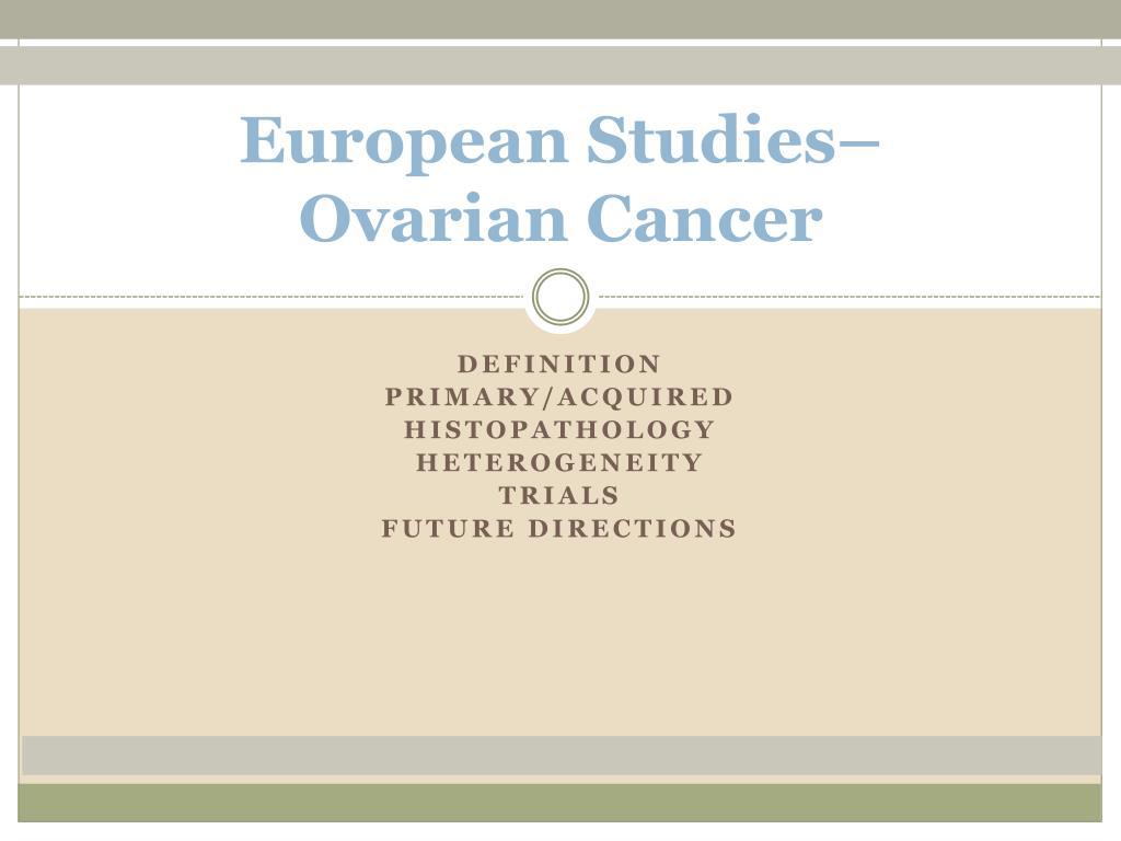 Ppt European Studies Ovarian Cancer Powerpoint Presentation Free Download Id 1476280