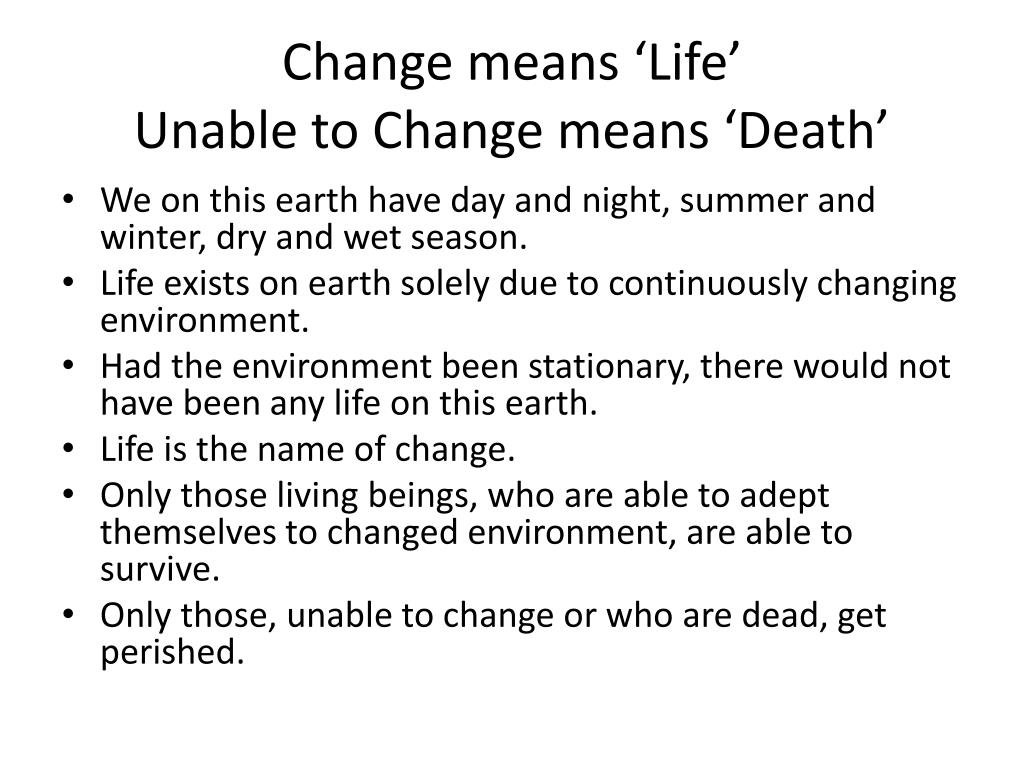 Change means 'Life'