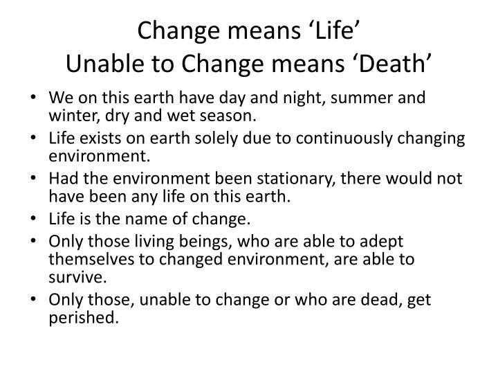 Change means life unable to change means death