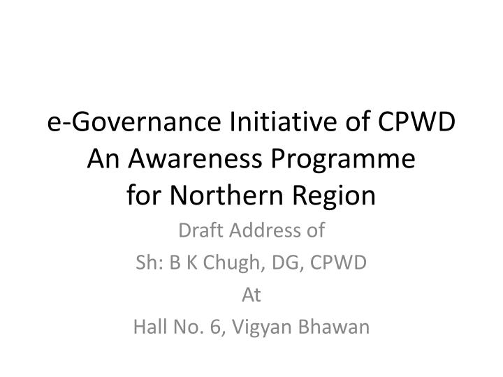 E governance initiative of cpwd an awareness programme for northern region