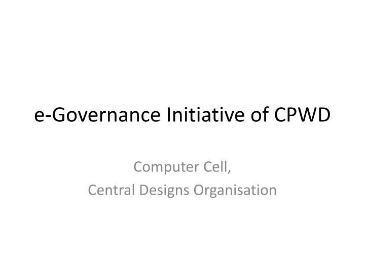 E governance initiative of cpwd