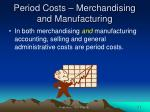 period costs merchandising and manufacturing