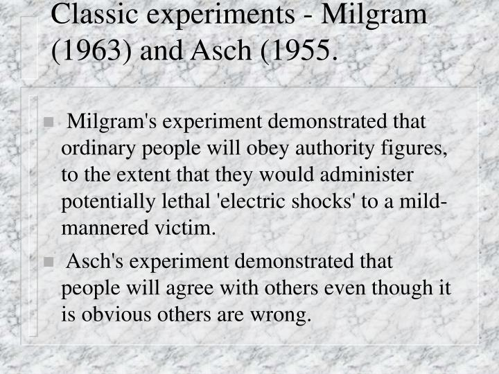 Classic experiments - Milgram (1963) and Asch (1955.