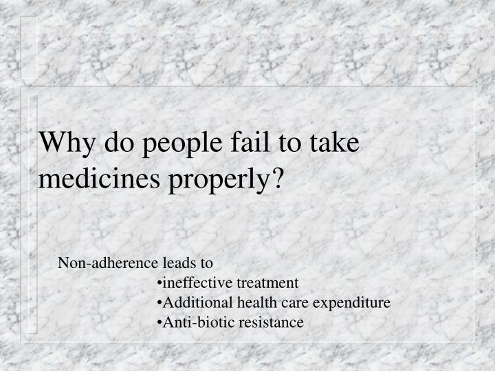 Why do people fail to take medicines properly?
