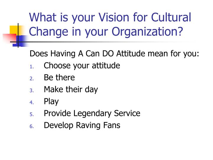 What is your vision for cultural change in your organization