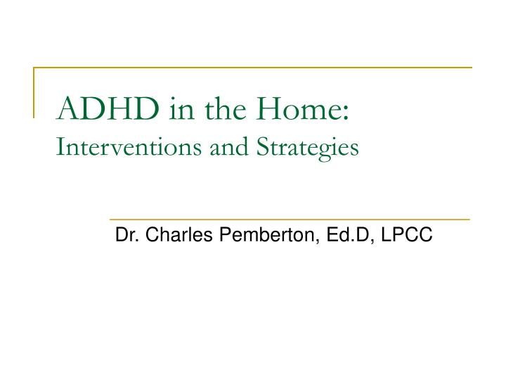 Adhd in the home interventions and strategies