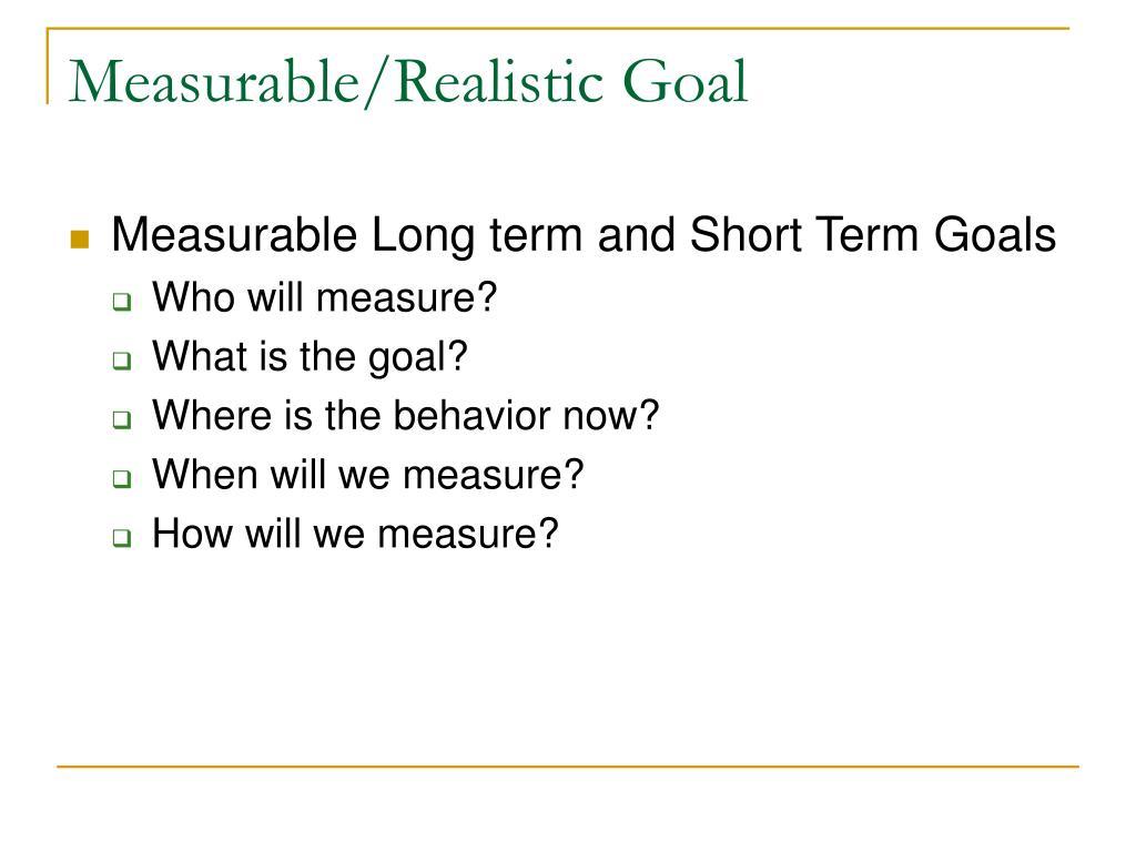 Measurable/Realistic Goal