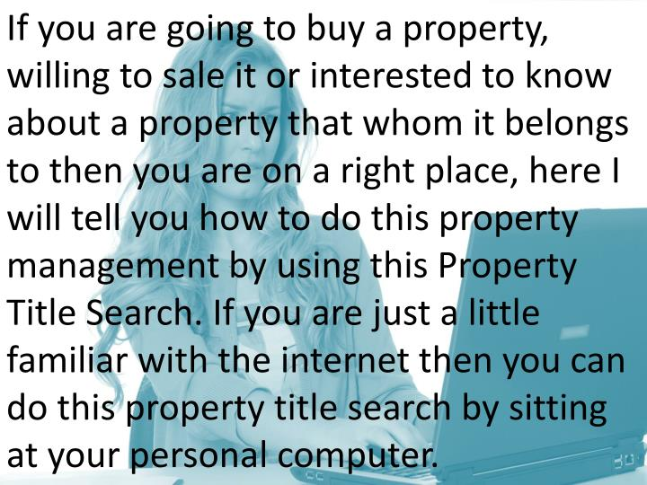If you are going to buy a property, willing to sale it or interested to know about a property that w...