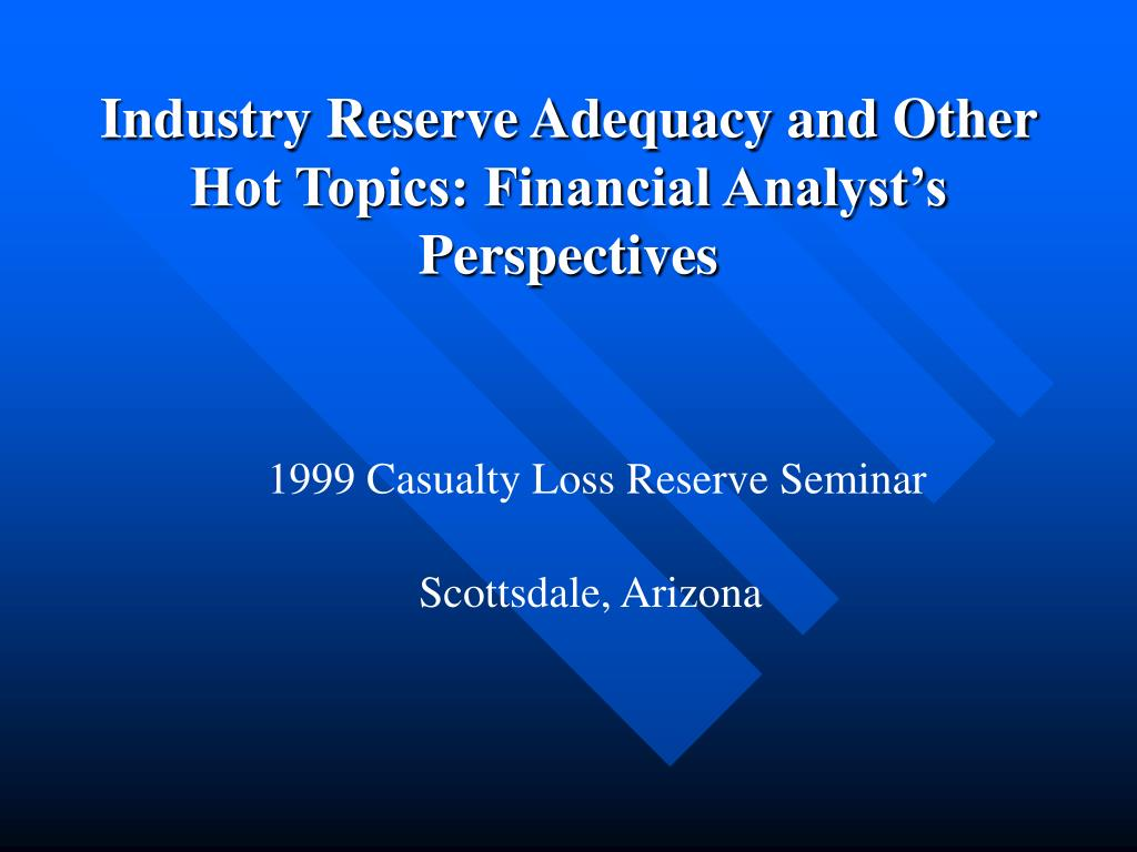 industry reserve adequacy and other hot topics financial analyst s perspectives l.
