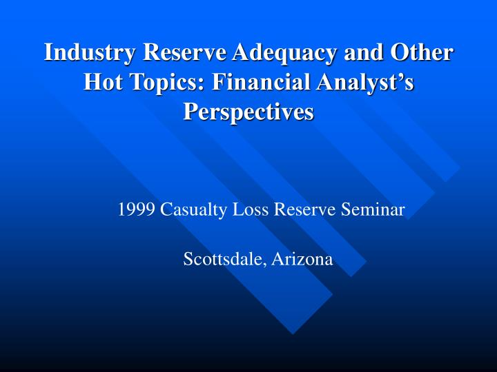 Industry reserve adequacy and other hot topics financial analyst s perspectives
