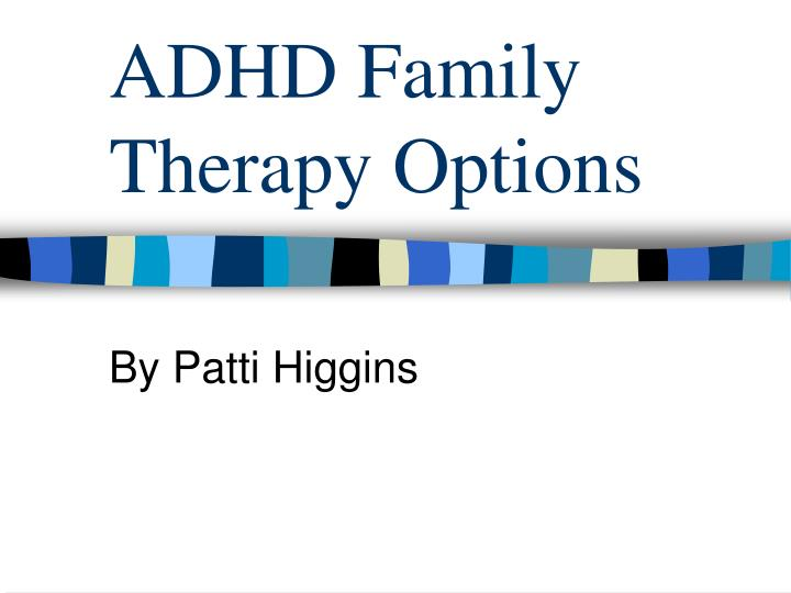 Adhd family therapy options