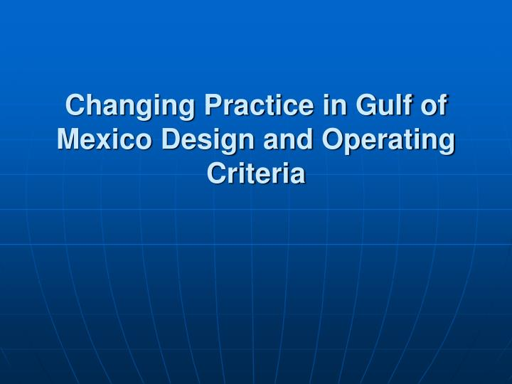 changing practice in gulf of mexico design and operating criteria n.