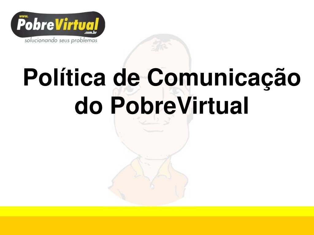 Política de Comunicação do PobreVirtual