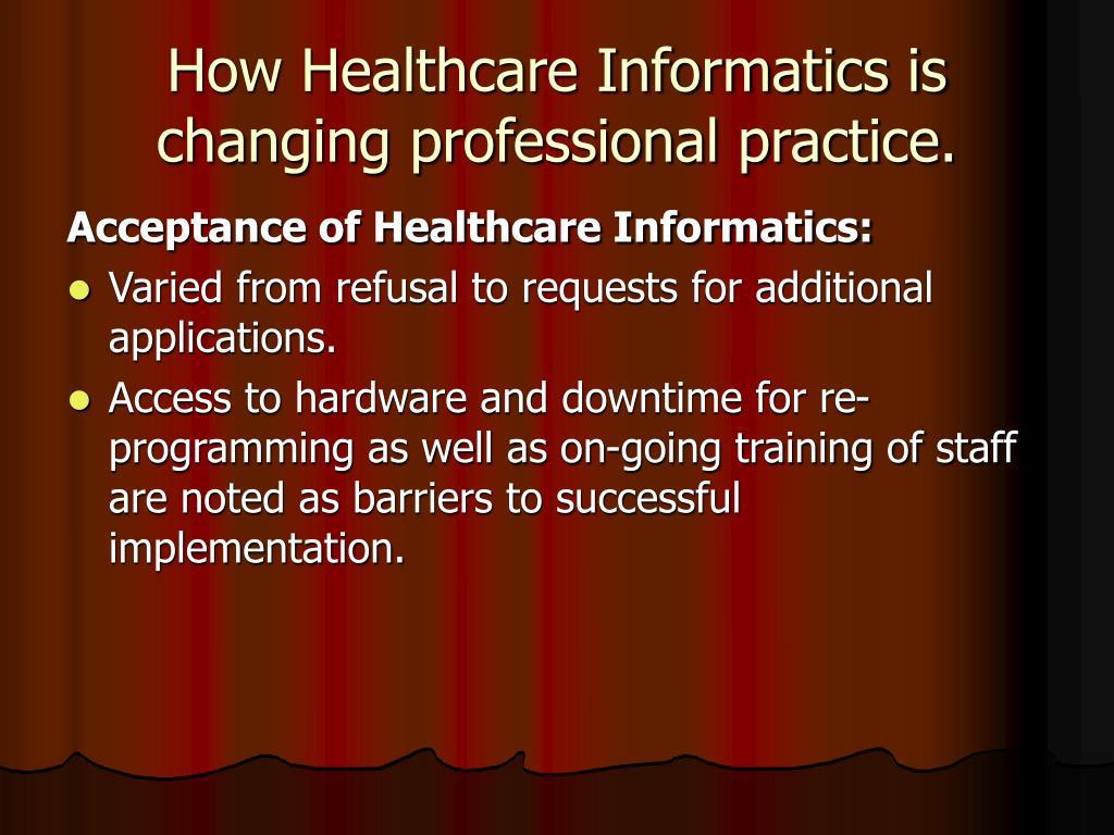 How Healthcare Informatics is changing professional practice.