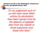 abraham lincoln to the washington temperance society springfield illinois 1842