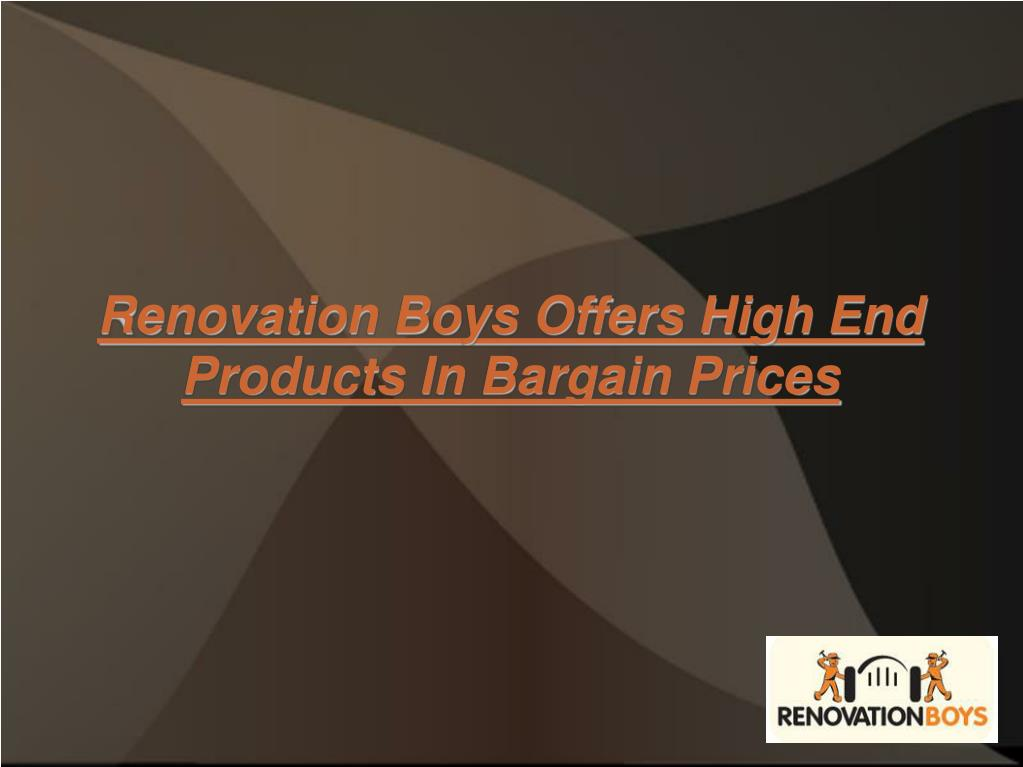 Renovation Boys Offers High End Products In Bargain Prices