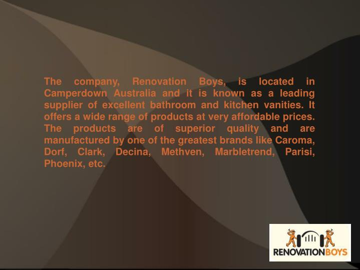 The company, Renovation Boys, is located in Camperdown Australia and it is known as a leading suppli...