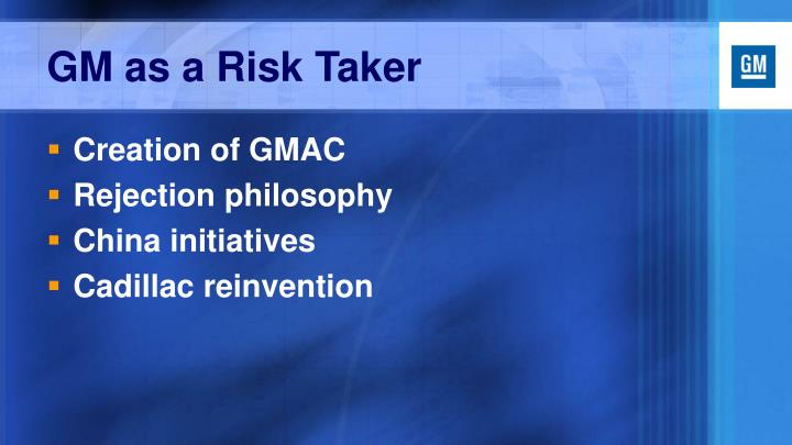 GM as a Risk Taker
