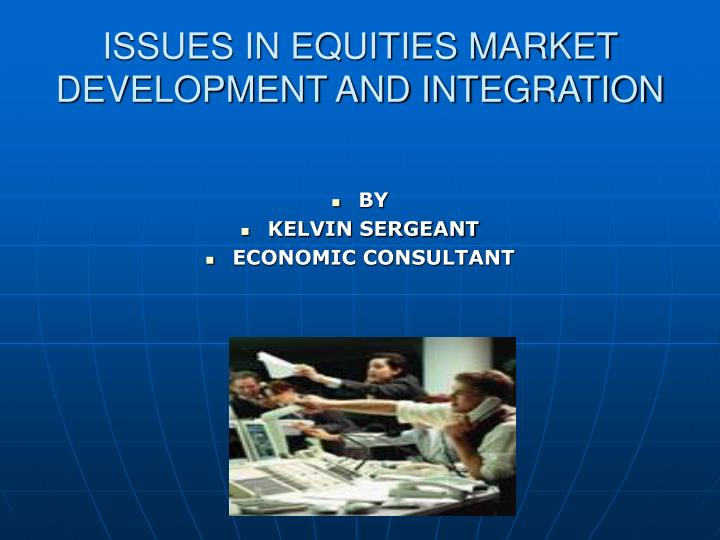 Issues in equities market development and integration