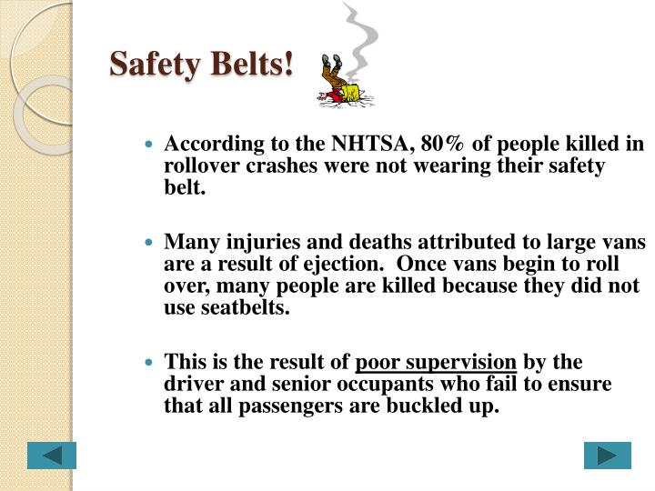 According to the NHTSA, 80% of people killed in rollover crashes were not wearing their safety belt.