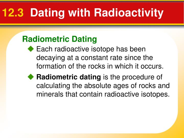 what is the importance of radiometric dating Radiometric dating radiometric dating or radioactive dating is a technique used to date materials such as rocks or carbon, in which trace radioactive impurities were selectively incorporated when they were formed.