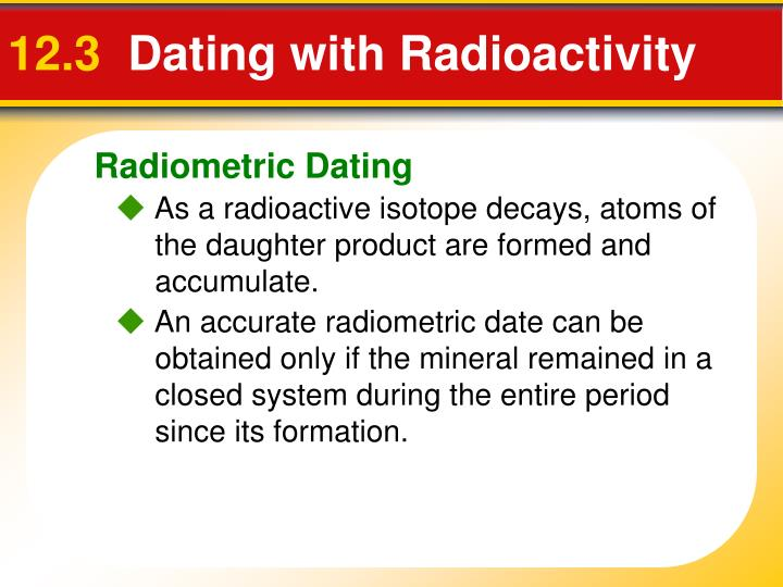 reasons radiometric dating is accurate It cannot be stated beyond a shadow of a doubt that radiometric dating (rd) is accurate young earth creationism (yec) is equally as likely to be accurate, also your disclaimer that this debate is intended only for issues related to science, not for arguments from non-scientific reasons is invalid because both systems are faith-based enterprises.