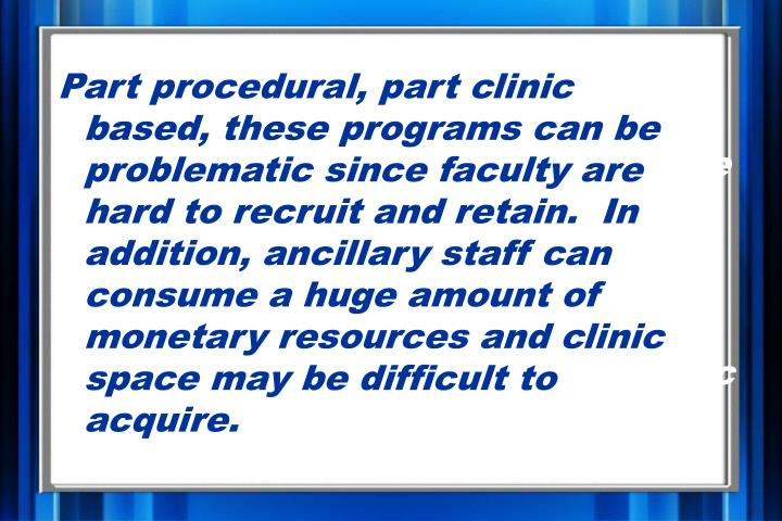 Part procedural, part clinic based, these programs can be problematic since faculty are hard to recr...