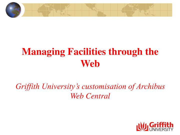 Managing facilities through the web griffith university s customisation of archibus web central