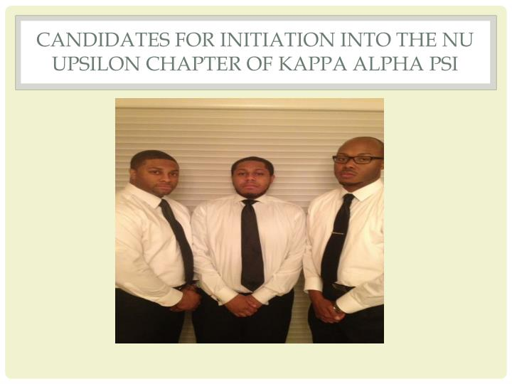 CANDIDATES FOR INITIATION INTO THE NU UPSILON CHAPTER OF KAPPA ALPHA PSI
