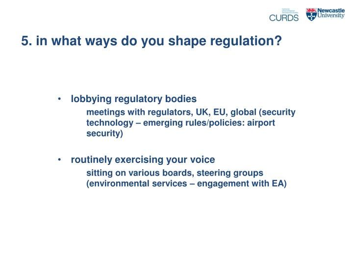 5. in what ways do you shape regulation?
