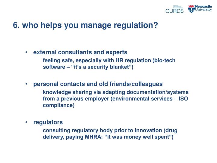 6. who helps you manage regulation?