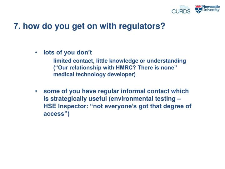 7. how do you get on with regulators?