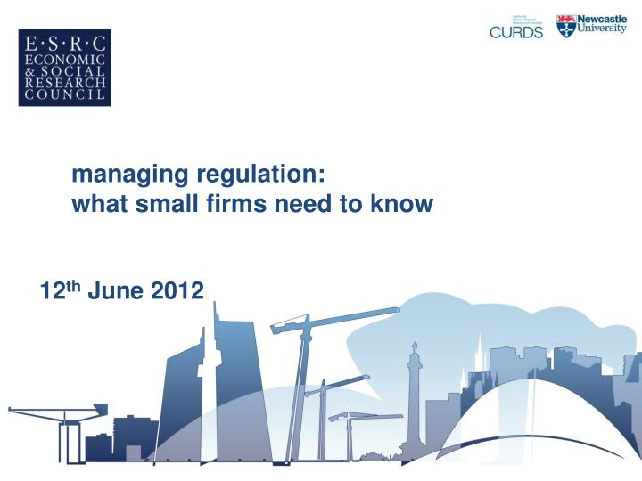 Managing regulation what small firms need to know 12 th june 2012