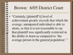 brown 6 05 district court