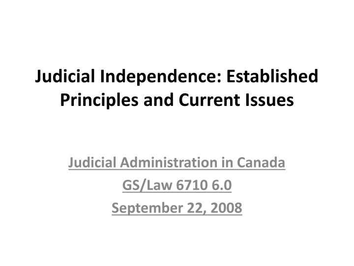 judicial independence established principles and current issues n.