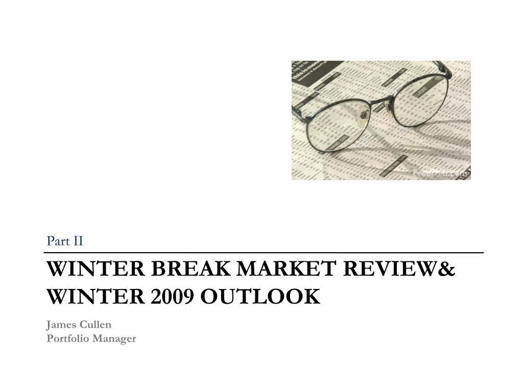 WINTER BREAK MARKET REVIEW& WINTER 2009 OUTLOOK