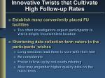 innovative twists that cultivate high follow up rates