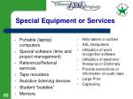 special equipment or services